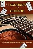 les accords de la guitare comprendre et maitriser les principaux accords de la guitare