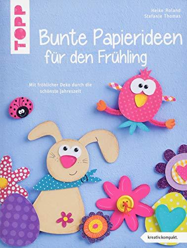 Bunte Papierideen für den Frühling (kreativ.kompakt): Mit fröhlicher Deko durch die schönste Jahreszeit