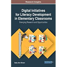 Digital Initiatives for Literacy Development in Elementary Classrooms: Emerging Research and Opportunities (Advances in Early Childhood and K-12 Education)
