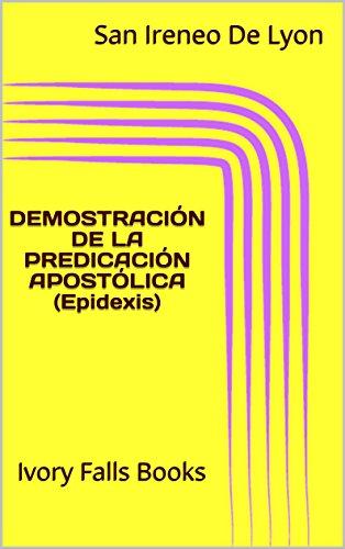 DEMOSTRACIÓN DE LA PREDICACIÓN APOSTÓLICA (Epidexis): Ivory Falls Books (Spanish Edition)