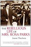 The Rebellious Life of Mrs Rosa Parks by Jeanne Theoharis (2014-03-18)