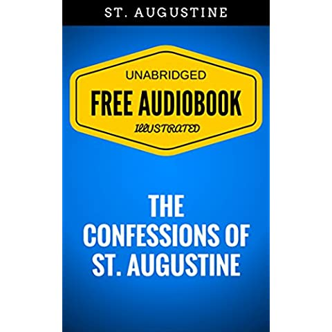 The Confessions of St. Augustine: By St. Augustine - Illustrated (Free Audiobook + Unabridged + Original + E-Reader Friendly) (English Edition)