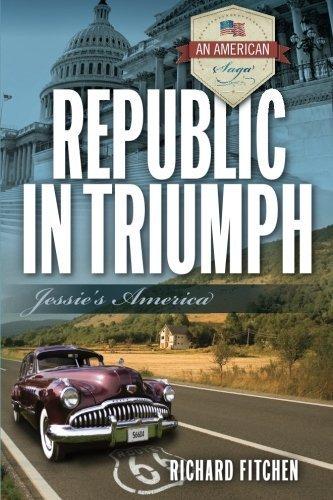 Republic in Triumph: Jessie's America (An American Saga) by Richard Fitchen (2014-06-20)