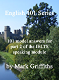 English 101 Series: 101 Model Answers for Part 2 of the IELTS Speaking Module (English Edition)