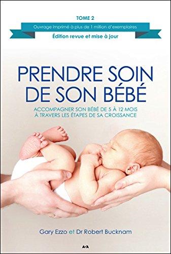 Prendre soin de son bébé T2 - Accompagner son bébé de 5 à 12 mois à travers les étapes de sa croissance par Gary Ezzo