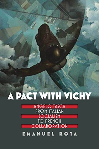 A Pact with Vichy: Angelo Tasca from Italian Socialism to French Collaboration (World War Ii: the Global, Human, and Ethical Dimension Fup)