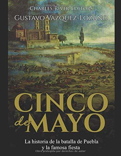 Cinco de Mayo: La historia de la batalla de Puebla y la famosa fiesta (Cinco De Maya)