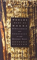 Worlds Made by Words - Scholarship and Community in the Modern West