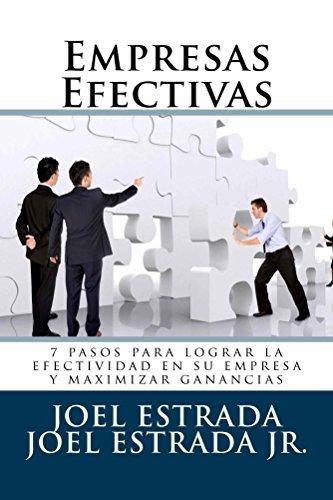 Empresas Efectivas: 7 pasos para lograr la efectividad en su empresa y maximizar ganancias por Joel Estrada