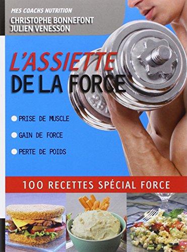 L'Assiette de la force 100 recettes spcial force. Prise de muscle, gain de force, perte de poids