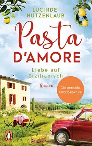 Pasta d\'amore - Liebe auf Sizilianisch: Roman