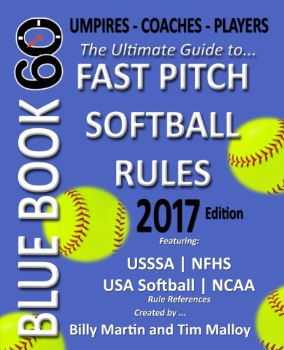 Bluebook 60 - Fastpitch Softball Rules - 2017: The Ultimate Guide to (NCAA - NFHS - USA Softball/ASA - USSSA) Fast Pitch Softball Rules por Billy Martin