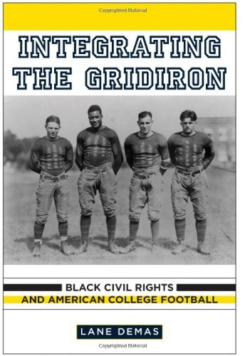 Integrating the Gridiron: Black Civil Rights and American College Football (English Edition) PDF Books