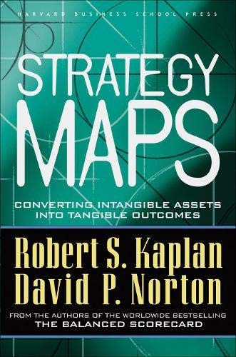 Strategy Maps: Converting Intangible Assets into Tangible Outcomes di David P Norton