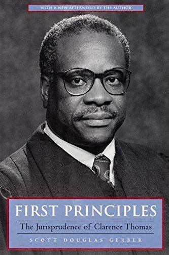 First Principles: The Jurisprudence of Clarence Thomas 1st edition by Scott Douglas Gerber (1998) Hardcover