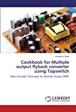 Cookbook for Multiple output flyback converter using Topswitch: Most Versatile Technique for Multiple Output SMPS
