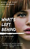What's Left Behind (Detective Ruth Carter Crime Thriller Series Book 1)
