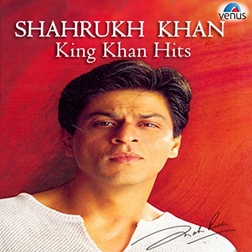 Shahrukh Khan - King Khan Hits