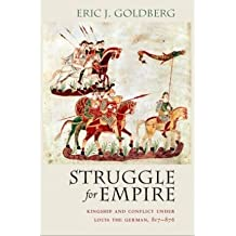 [(Struggle for Empire: Kingship and Conflict Under Louis the German, 817-876 )] [Author: Eric J. Goldberg] [Mar-2009]