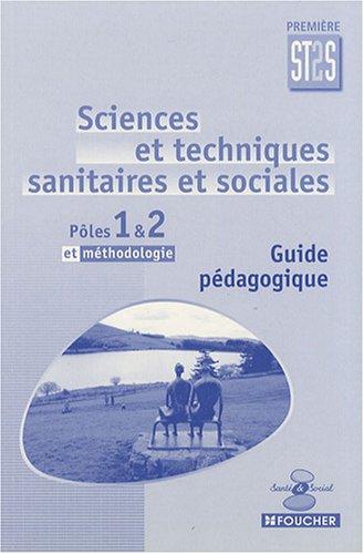 Sciences et techniques sanitaires et sociales 1e ST2S Pôles 1 & 2 et méthodologie : Guide pédagogique par Foucher