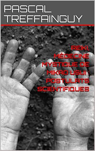 Couverture du livre REIKI, MÉDECINE MYSTIQUE DE MIKAO USUI : POSTULATS SCIENTIFIQUES