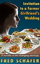 Invitation to a Former Girlfriend's Wedding: A novella of life-changing servings