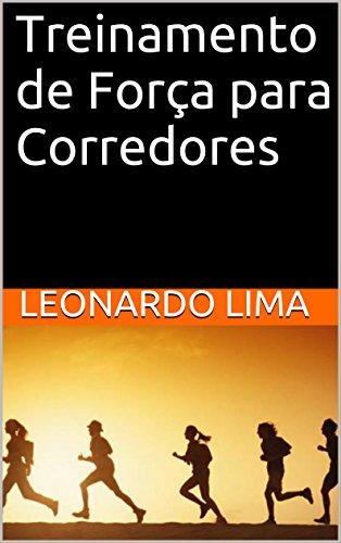 Treinamento de Força para Corredores (Portuguese Edition) por Leonardo Lima