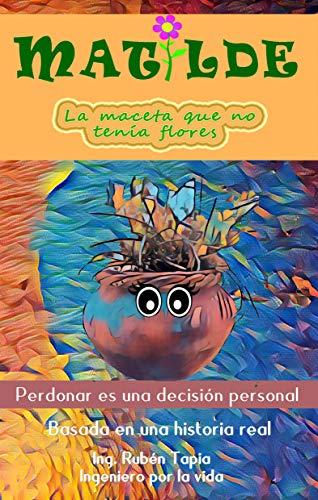 Matilde, la maceta que no tenía flores: Perdonar es una decisión personal por Ruben Gerardo Tapia Reynaga