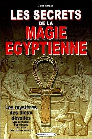 Les secrets de la magie égyptienne de Jean Kardan ( 18 octobre 2004 )