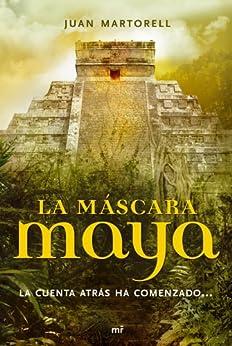La máscara maya: La cuenta atrás ha comenzado... par [Martorell, Juan]