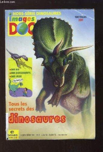 Hors-Série Dinosaures. Images Doc : Tous Les Secrets Des Dinosaures.