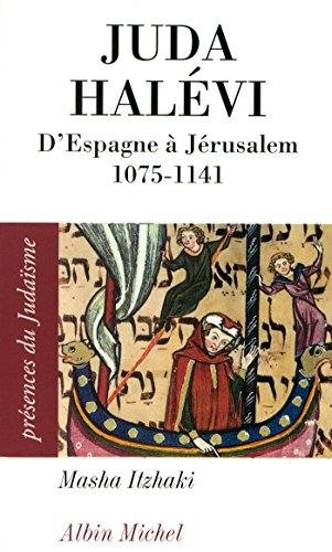 Juda Halévi : D'Espagne à Jérusalem, 1075 ?-1141 (Présences du judaïsme t. 21) par Masha Itzhaki
