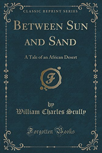 between-sun-and-sand-a-tale-of-an-african-desert-classic-reprint-by-william-charles-scully-2015-09-2