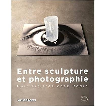 Entre Sculpture et Photographie: Huit Artistes Chez Rodin