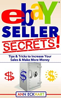 Ebay Seller Secrets: Tips & Tricks to Increase Your Sales & Make More Money by [Eckhart, Ann]