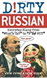 Dirty Russian: Everyday Slang from What's Up? To F*ck Off! (Dirty Everyday Slang)