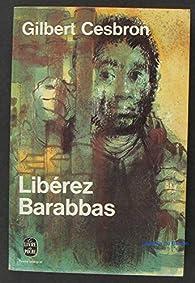 Libérez Barabbas par Gilbert Cesbron