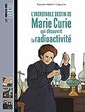 """Afficher """"L'incroyable destin de Marie Curie qui découvrit la radioactivité"""""""