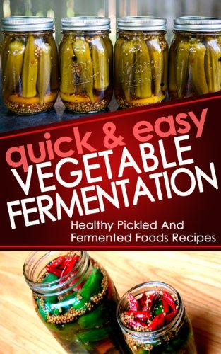 Quick And Easy Vegetable Fermentation: Healthy And Pickled Fermented Foods Recipes (fermentation, fermented foods, fermenter, pickled beets, dill pickle ... Vegetables Book 1) (English Edition)