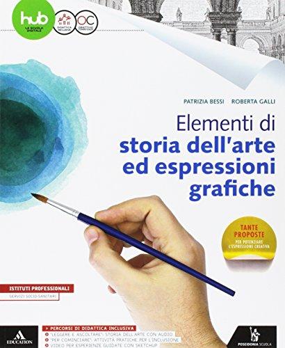 Elementi di storia dell'arte ed espressioni grafiche. Per gli Ist. professionali. Con e-book. Con espansione online