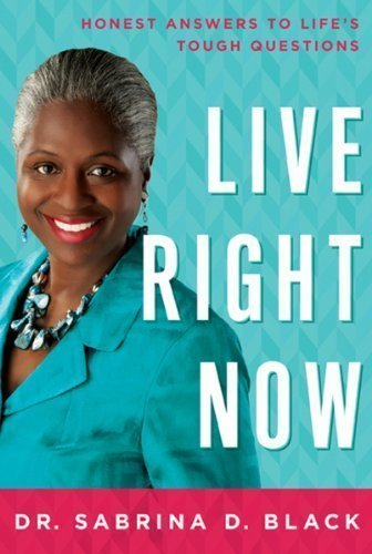 By Black, Dr. Sabrina D. Live Right Now: Honest Answers to Life's Tough Questions (2014) Paperback
