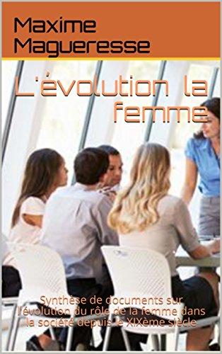Couverture du livre L'évolution la femme: Synthèse de documents sur l'évolution du rôle de la femme dans la société depuis le XIXème siècle
