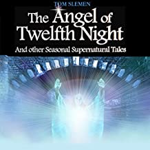 The Angel of Twelfth Night, and Other Seasonal Supernatural Tales