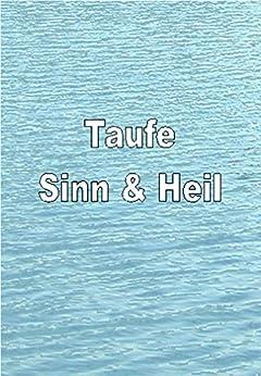 Taufe Sinn & Heil: Begleitheft zur PowerPointPräsentation von [Katzenbeihser, Brigitte]