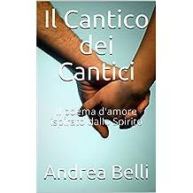 Il Cantico dei Cantici : Il poema d'amore ispirato dallo Spirito (Italian Edition)