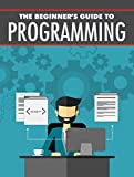 The Beginner's Guide to Programing