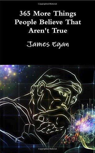 365 More Things People Believe That Aren't True by James Egan (2015-07-10)