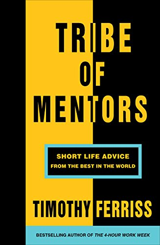 Tribe of Mentors: Short Life Advice from the Best in the World de [Ferriss, Timothy]