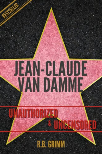 Jean-Claude Van Damme Unauthorized & Uncensored (All Ages Deluxe Edition with Videos): Unauthorized & Uncensored (All Ages Deluxe Edition with Videos)