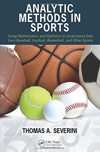 Analytic Methods in Sports: Using Mathematics and Statistics to Understand Data from Baseball, Football, Basketball, and Other Sports 1st edition by Severini, Thomas A. (2014) Hardcover